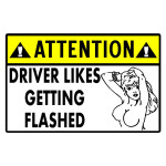Attention Driver Likes Getting Flashed Funny Stickers