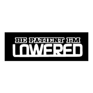 Be Patient I'm Lowered Car Decal Truck Stickers