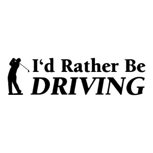 I'd Rather Be Driving Golf Die Cut Stickers