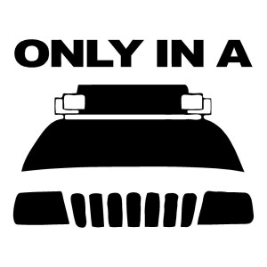 Only in a Jeep Stickers Car Decals Funny Stickers Cars
