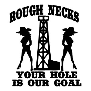 Rough Necks Your Hole is my Goal