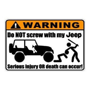 Warning Do Not Screw With My Jeep